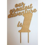 OUR GREATEST ADVENTURE IS 1 CAKE TOPPER - CT211