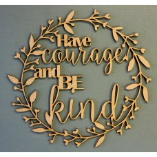 HAVE COURAGE AND BE KIND - M413